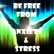 Be Free From Anxiety And Stress