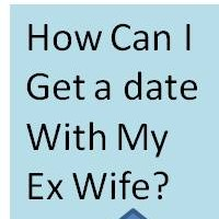 How Can I Get A Date With My Ex Wife