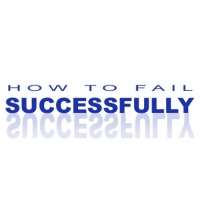 How To Fail Successfully