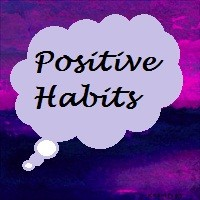 The Power Of Postive Habits - 4 Steps