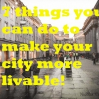 Things You Can Do to Make Your Cities More Livable!